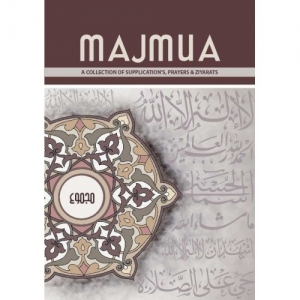 Majmua A collection of Supplications, Prayers and Ziyarats