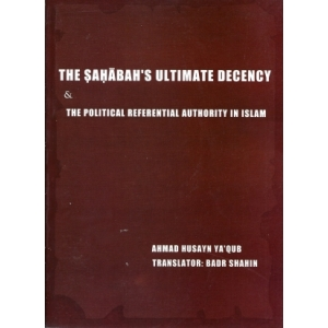The Sahaba's Ultimate Decency and Political Referential in Islam