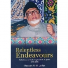 Relentless Endeavours - Reflections on Mulla Asgharali M. M. Jaffer (1936-2000)
