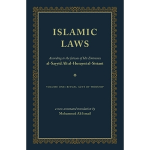 Islamic Laws -English Version of Tawdhihul Masail (New Annotated Translation) VOLUME ONE: Ritual Acts of Worship