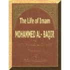 The Life Of Imam Mohammed Al-Baqir A.S.