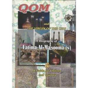 Qom And The Virgin of The City - A Guide for Visitors and Tourists