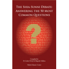 The Shia Sunni Debate : Answering The 50 Most Common Questions