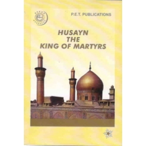 Husayn, The King of Martyrs