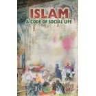 Islam A Code Of Social Life