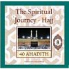 40 Ahadith - The Spiritual Journey Hajj